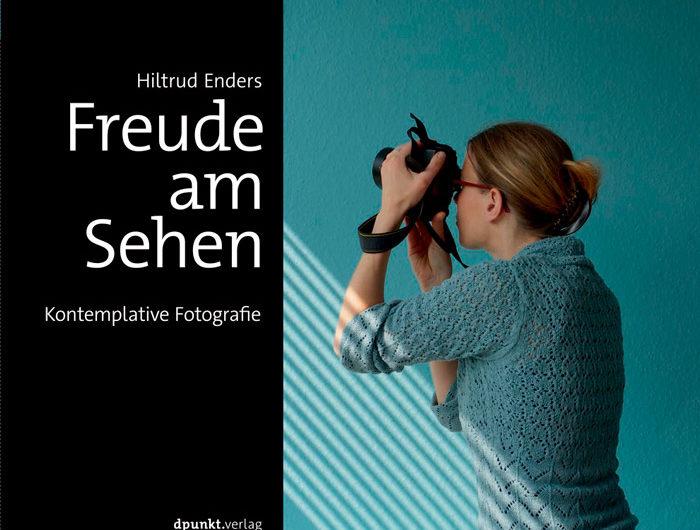 Freude am Sehen, Kontemplative Fotografie, Hiltrud Enders, foto.kunst.kultur